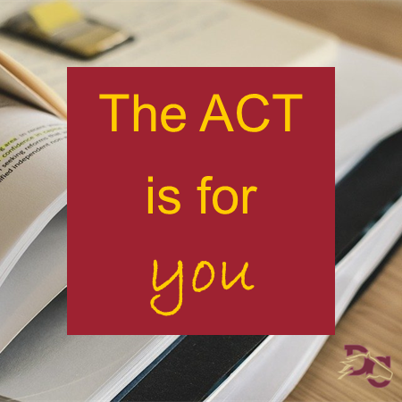ACT is for you
